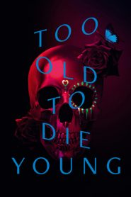 Too Old to Die Young streaming vf